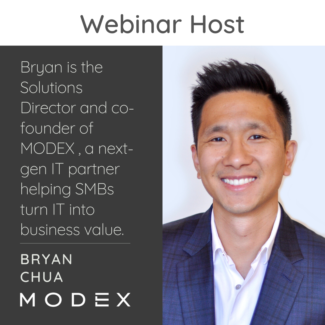 Webinar Host Bryan Chua, Solutions Director of MODEX. Bryan is the Solutions Director and co-founder of MODEX, a next-gen IT partner helping SMBs turn IT into business value.